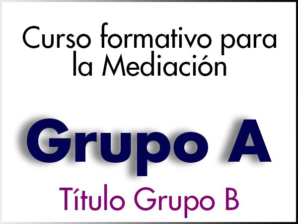 Curso Formativo para la Mediación - GRUPO A - Grupo B